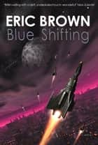 Blue Shifting ebook by Eric Brown