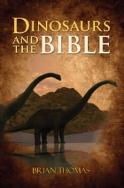 Dinosaurs and the Bible [Thomas] ebook by Brian Thomas