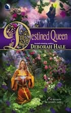 The Destined Queen ebook by Deborah Hale