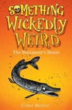 Something Wickedly Weird: 3: The Buccaneer's Bones ebook by Chris Mould