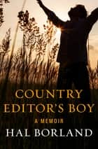 Country Editor's Boy - A Memoir ebook by Hal Borland