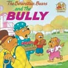 The Berenstain Bears and the Bully ebook by Stan Berenstain, Jan Berenstain