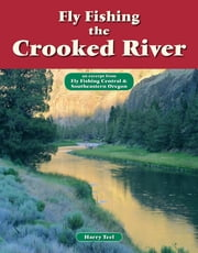 Fly Fishing the Crooked River - An Excerpt from Fly Fishing Central & Southeastern Oregon ebook by Harry Teel