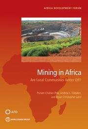 Mining in Africa - Are Local Communities Better Off? ebook by Punam Chuhan-Pole,Andrew L. Dabalen,Bryan Christopher Land