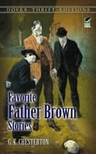 Favorite Father Brown Stories ebook by G. K. Chesterton