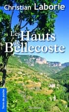Les Hauts de Bellecoste eBook by Christian Laborie