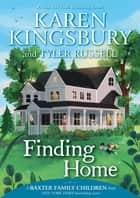 Finding Home ebook by Karen Kingsbury, Tyler Russell