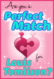 Are You a Perfect Match for Louis Tomlinson? - 100% Unofficial and Unauthorized Interactive Personality Love Trivia Quiz Game Book ebook by Taylor Swift Green
