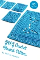 GREG Crochet Blanket Pattern US Version ebook by Shelley Husband