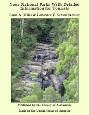 Your National Parks With Detailed Information for Tourists ebook by Enos A. Mills & Laurence F. Schmeckebier