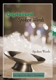 Crystalized Spoken Words - Spoken Words ebook by Jacquelyn Rice Dunbar