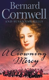 A Crowning Mercy ebook by Bernard Cornwell,Susannah Kells
