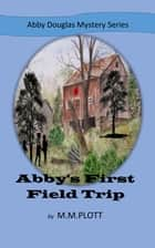 Abby's First Field Trip ebook by M. M. Plott