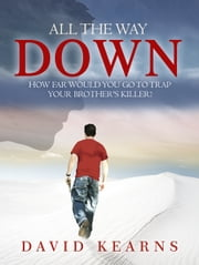All The Way Down ebook by David Kearns
