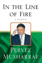 In the Line of Fire ebook by Pervez Musharraf