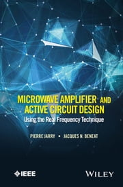 Microwave Amplifier and Active Circuit Design Using the Real Frequency Technique ebook by Pierre Jarry,Jacques N. Beneat
