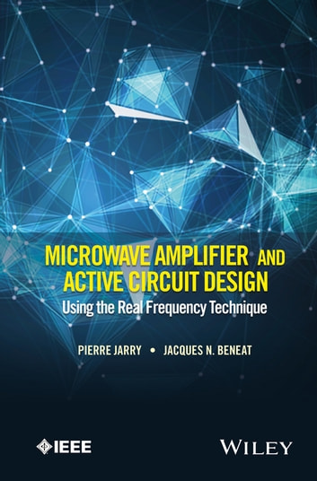 Microwave Amplifier And Active Circuit Design Using The Real Frequency Technique Ebook By Pierre Jarry