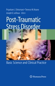 Post-Traumatic Stress Disorder - Basic Science and Clinical Practice ebook by Peter Shiromani,Terrence Keane,Joseph E. LeDoux