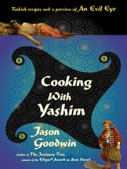 Cooking with Yashim - Turkish Recipes and a Preview of An Evil Eye ebook by Jason Goodwin