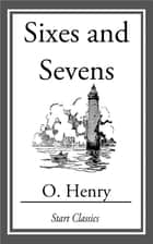 Sixes and Sevens ebook by