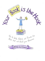Your Book is the Hook - How to write, publish and promote the book that will build your business ebook by Karen Williams