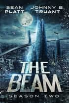 The Beam: Season Two ebook by Sean Platt,Johnny B. Truant