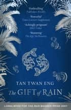 The Gift of Rain ebook by Tan Twan Eng