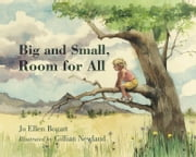 Big and Small, Room for All ebook by Jo Ellen Bogart; illustrated by Gillian Newland,Gillian Newland