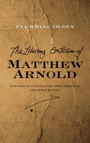 The Literary Criticism of Matthew Arnold: Letters to Clough, the 1853 Preface, and Some Essays ebook by Olsen, Flemming