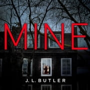 Mine: The hot new thriller of 2018 - sinister, gripping and dark with a breathtaking twist audiobook by J.L. Butler
