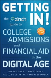 Getting In: The Zinch Guide to College Admissions & Financial Aid in the Digital Age ebook by Michael Muska,Paulo de Oliveira,Anne Dwane,Steve Cohen