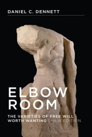 Elbow Room - The Varieties of Free Will Worth Wanting ebook by Daniel C. Dennett