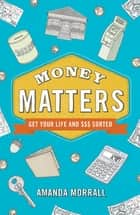 Money Matters: Get Your Life and $$$ Sorted - Get Your $$$ Sorted ebook by Amanda Morrall