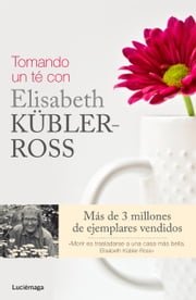 Tomando un té con Elisabeth Kübler-Ross ebook by Fern Stewart Welch,Rose Winters,Ken Ross