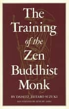 Training of the Zen Buddhist Monk ebook by Daisetz T. Suzuki