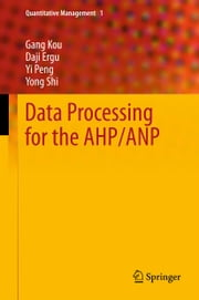 Data Processing for the AHP/ANP ebook by Gang Kou,Daji Ergu,Yi Peng,Yong Shi