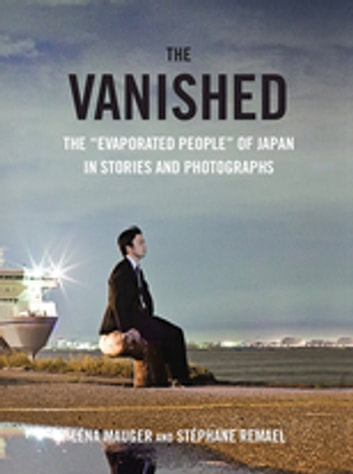 "The Vanished - The ""Evaporated People"" of Japan in Stories and Photographs ebook by Léna Mauger,Stéphane Remael"