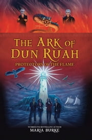 The Ark of Dun Ruah - Protectors of the Flame: (Irish Children's Fiction Bestseller) ebook by Maria Burke