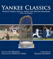 Yankee Classics - World Series Magic from the Bronx Bombers, 1921 to Today ebook by Les Krantz,Whitey Ford,Jackson
