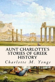 Aunt Charlotte's Stories of Greek History ebook by Charlotte M. Yonge