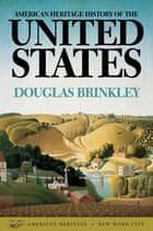 American Heritage History of the United States ebook by Douglas Brinkley