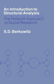 An Introduction to Structural Analysis: The Network Approach to Social Research ebook by Berkowitz, S.D.