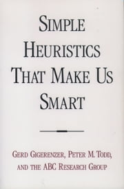 Simple Heuristics that Make Us Smart ebook by Gerd Gigerenzer,Peter M. Todd,ABC Research Group
