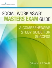 Social Work ASWB Masters Exam Guide - A Comprehensive Study Guide for Success ebook by Dawn Apgar, PhD, LSW, ACSW
