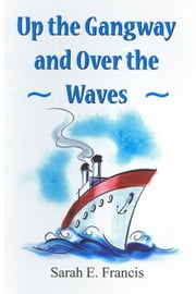 Up the Gangway and Over the Waves ebook by Sarah E. Francis