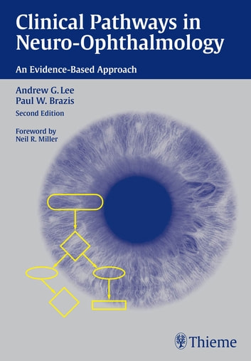 Clinical Pathways in Neuro-Ophthalmology - An Evidence-Based Approach ebook by Andrew G. Lee,Paul W. Brazis