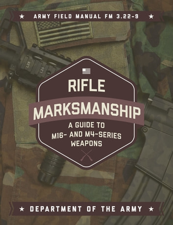 rifle marksmanship a guide to m16 and m4 series weapons ebook by department