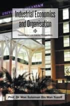 Industrial Economics and Organisation - Conventional and Islamic Perspectives ebook by Prof. Dr. Wan Sulaiman Bin Wan Yusoff