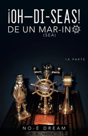 Oh–Di-Seas De Un Mar-Ino - 1A. Parte ebook by No-É Dream