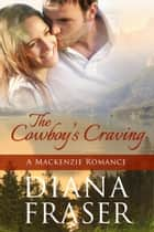 The Cowboy's Craving - Book 4, The Mackenzies—Morgan ebook by Diana Fraser